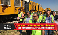 Ali Özkaya, Demiryolu Yenileme Çalışmalarını İnceledi