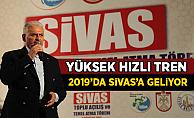 Başbakan Yıldırım: Yüksek Hızlı Tren 2019'da Sivas'a geliyor