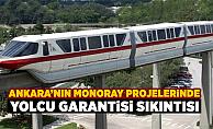 Ankara'nın Monoray projelerinde yolcu garantisi sıkıntısı
