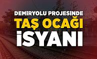 Demiryolu projesinde taş ocağı isyanı