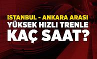 İstanbul – Ankara Hızlı Trenle Kaç Saat?