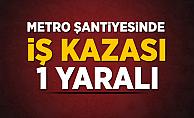 Kabataş-Mahmutbey Metro Şantiyesinde İş Kazası! 1 Yaralı