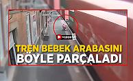 Tren bebek arabasını böyle parçaladı