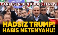 """Cankesen'den Kudüs tepkisi! """"Hadsiz Trump, Habis Netenyahu"""""""
