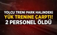 Yolcu treni park halindeki yük trenine çarptı! 2 personel öldü
