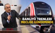 Kaldırılan Banliyö trenleri meclis gündeminde