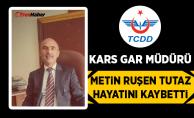 TCDD Kars Gar Müdürü Metin Ruşen Tutaz Hayatını Kaybetti