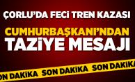 Çorlu'da Tren Kazası! Cumhurbaşkanı'ndan Taziye Mesajı